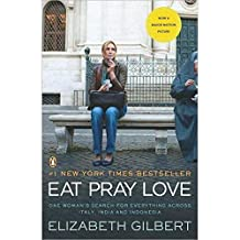 Eat, Pray, Love. One Woman's Search for Everything Across Italy, India and Indonesia By Elizabeth Gilbert