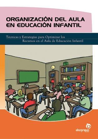 Organización del aula en educación infantil: Técnicas y estrategias para optimizar los recursos en el aula de educación infantil por Alejandra Vázquez Varela