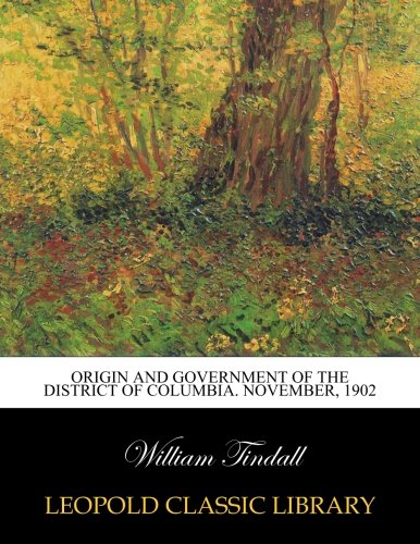 Origin and government of the District of Columbia. November, 1902 por William Tindall