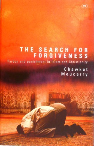 The Search for Forgiveness: Pardon and Punishment in Islam and Christianity by Chawkat Moucarry (2004-04-16)