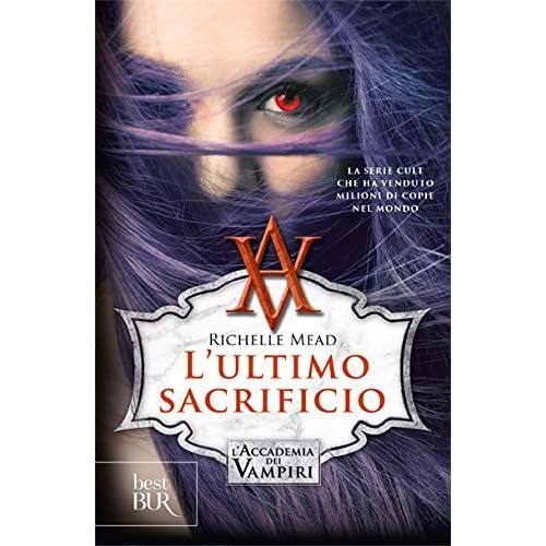 L'ultimo Sacrificio. L'accademia Dei Vampiri: 6