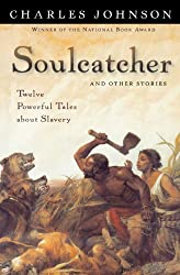 Soulcatcher and Other Stories: Twelve Powerful Tales About Slavery