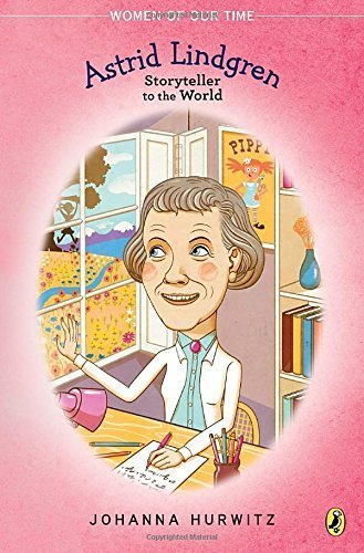 Astrid Lindgren: Storyteller to the World (Women of Our Time) by Johanna Hurwitz (2016-02-02)