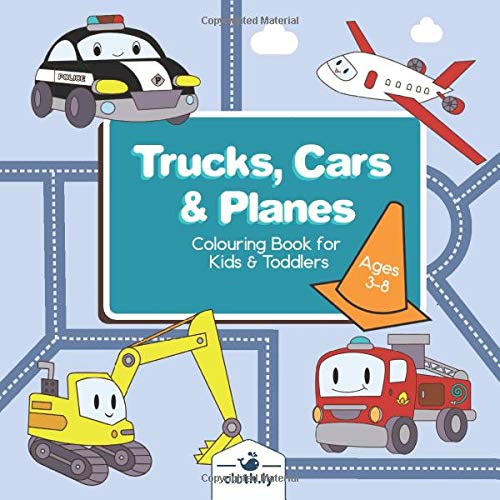 Trucks, Cars & Planes Colouring Book for Kids & Toddlers: Painting Book for Boys Ages 2, 3 and 4 | Preeschooler Colouring Book with Digger, Tractors, Cars, Planes, Rockets, Boats & more