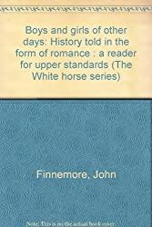Boys and girls of other days: History told in the form of romance : a reader for upper standards (The White horse series)