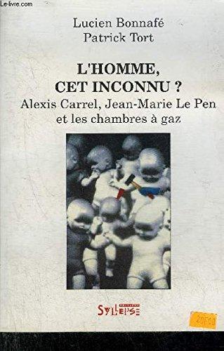 L'Homme cet inconnu ? Alexis Carrel, Jean-Marie Le Pen et les Chambres  gaz