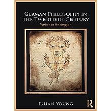 German Philosophy in the Twentieth Century: Weber to Heidegger