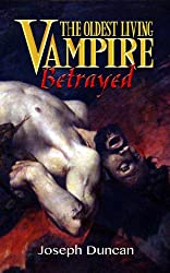 The Oldest Living Vampire Betrayed (The Oldest Living Vampire Saga Book 4)