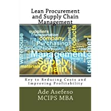 Lean Procurement and Supply Chain Management: Key to Reducing Costs and Improving Profitability by Ade Asefeso MCIPS MBA (2014-06-01)