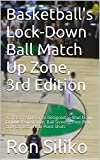 Basketball's Lock-Down Ball Matchup Zone, 3rd Edition: A System of Defense Designed to Shut Down Dribble Penetration, Ball Screens, Post Play, and Contest Three-Point Shots