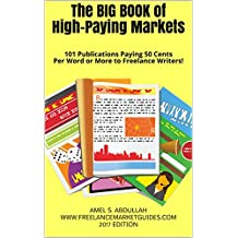 The BIG BOOK of High-Paying Markets: 101 Publications Paying 50 Cents Per Word or More to Freelance Writers! (Markets for Writers) (English Edition)