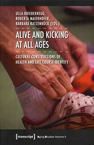 [(Alive and Kicking at All Ages : Cultural Constructions of Health and Life Course Identity)] [Edited by Ulla Kriebernegg ] published on (July, 2014)