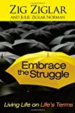 Embrace the Struggle: Living Life on Life's Terms by Zig Ziglar (2009-10-27)