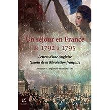 Un sejour en France, de 1792 a 1795: Lettres d'une Anglaise, temoin de la Revolution francaise