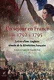 Un sejour en France, de 1792 a 1795: Lettres d'une Anglaise, temoin de la Revolution francaise...