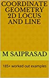 Coordinate Geometry 2D Locus and line: 185+ worked out examples (Siddarth Math Series)