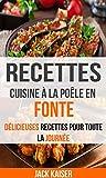 Recettes: Cuisine à la poêle en fonte : délicieuses recettes pour toute la journée...