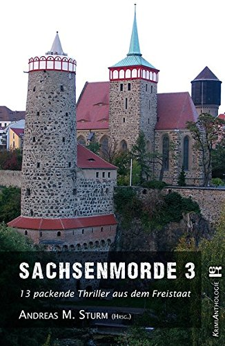 Sachsenmorde 3: 13 packende Thriller aus dem Freistaat