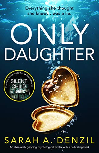 Only Daughter: An absolutely gripping psychological thriller with a nail-biting twist by [Denzil, Sarah A.]