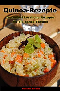 Quinoa-Rezepte-Gesunde & köstliche Rezepte für die ganze Familie
