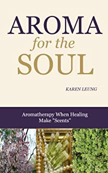 "Aroma for the Soul: When Healing Makes ""Scents"" (English Edition) von [Leung, Karen]"