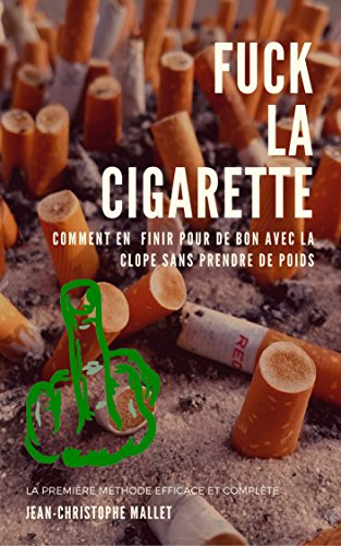 Couverture du livre Fuck la cigarette: Arrêter de fumer sans prendre de poids