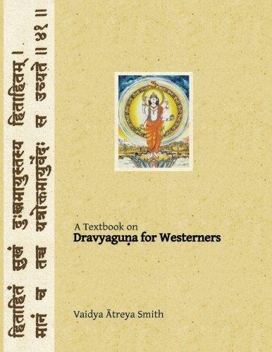 Dravyaguna for Westerners: Ayurvedic Pharmacology for Western Herbs (Ayurvedic Medicine for Westerners) by Vaidya Atreya Smith (2013-11-04)