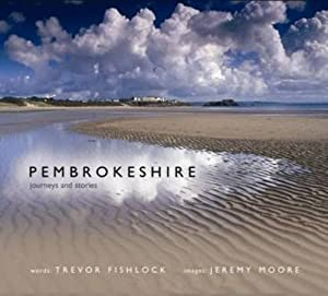 Pembrokeshire: Journeys & Stories from Trevor Fishlock and photographer Jeremy Moore
