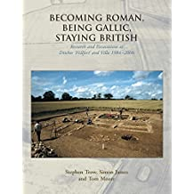 Becoming Roman, Being Gallic, Staying British: Research and Excavations at Ditches `Hillfort' and Villa 1984-2006