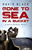 Gone to Sea in a Bucket (Harry Gilmour Book 1) by David Black