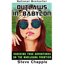 OUTLAWS IN BABYLON: SHOCKING TRUE ADVENTURES ON AMERICA'S MARIJUANA FRONTIER (English Edition)