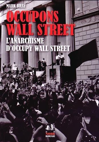 Occupons Wall Street : L'anarchisme d'Occupy Wall Street par Mark Bray