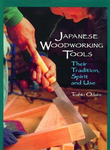 Japanese Woodworking Tools: Their Tradition, Spirit and Use: Written by Toshio Odate, 1998 Edition, (1st Linden Pub. Ed) Publisher: Linden Publishing Co Inc [Paperback]
