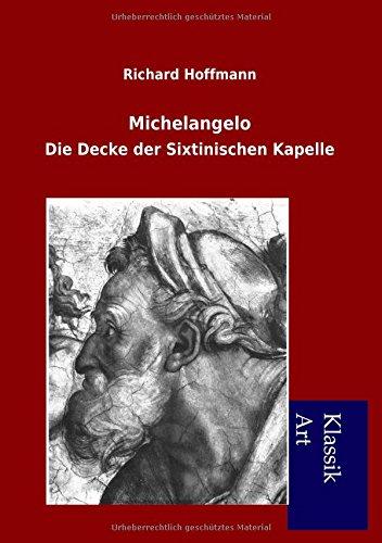 Michelangelo: Die Decke der Sixtinischen Kapelle (Michelangelo, Die Decke)