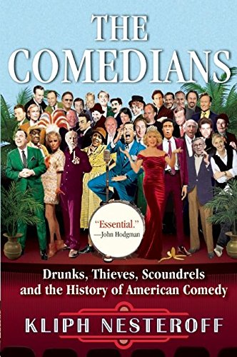 The Comedians: Drunks, Thieves, Scoundrels and the History of American Comedy por Kliph Nesteroff