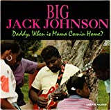 Songtexte von Big Jack Johnson - Daddy, When Is Mama Coming Home?