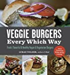 Veggie Burgers Every Which Way: Fresh...