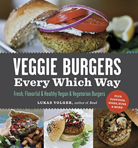 Veggie Burgers Every Which Way: Fresh, Flavorful and Healthy Vegan and Vegetarian Burgers--Plus Toppings, Sides, Buns and More Veggie Bowl