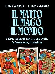 Il matto, il mago, il mondo: I tarocchi per la crescita personale, la formazione, il coaching: 7 (Strumenti per la transizione)