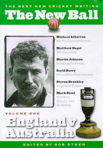 The New Ball: England v Australia v. 1: Best New Cricket Writing