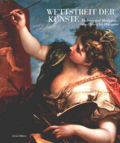 Wettstreit der Künste: Malerei und Skulptur von Dürer bis Daumier