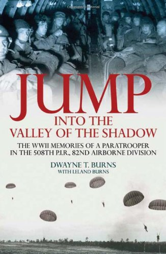 Jump: Into The Valley Of The Shadow: Into the Valley of the Shadow - The War Memories of Dwayne Burns, Communications Sergeant, 508th P.I.R.