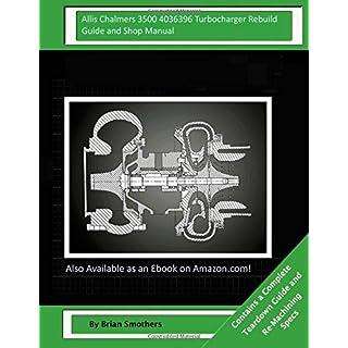 Allis Chalmers 3500 4036396 Turbocharger Rebuild Guide and Shop Manual: Garrett Honeywell T04B80 409040-0012, 409040-9012, 409040-5012, 409040-12 Turbochargers