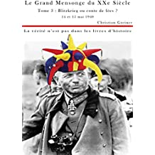 Tome 3 : Blitzkrieg ou conte de fées ?: 14 - 15 Mai 1940 (Le Grand Mensonge du XXème Siècle) (French Edition)