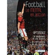 Football - le mental en action - optimisez le rendement de vos joueurs et l'efficacité de vos séances