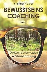 BewusstseinsCoaching 3: Die Kunst der bewussten Wahrnehmung