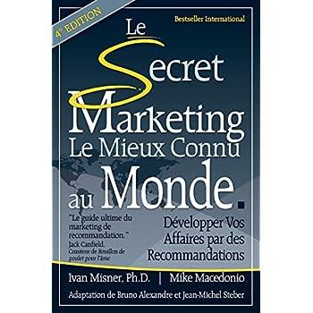Le Secret Marketing le Mieux Connu au Monde: Developper vos affaires par des recommandations