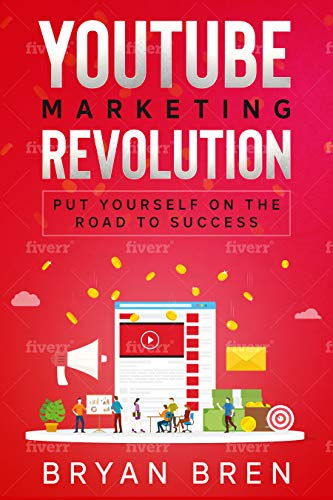 Youtube Marketing Revolution : Learn How To Become A Video Marketer And Put Yourself On The Road To Success (English Edition)
