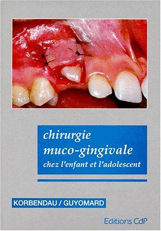 Chirurgie muco-gingivale chez l'enfant et l'adolescent par Jean-Marie Korbendau, François Guyomard