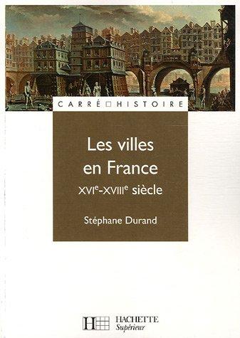 Les villes en France XVIe-XVIIIe siècle par Stéphane Durand